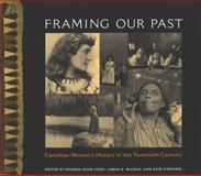Framing Our Past : Constructing Canadian Women's History in the Twentieth Century, Cook, Sharon Anne, 0773521720