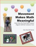 Movement Makes Math Meaningful : Away from the Desk Math Lessons Aligned with the Common Core, de Garcia, Lisa Ann, 0986091723