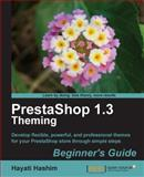 PrestaShop 1.3 Theming - Beginner's Guide : Develop Flexible, Powerful, and Professional Themes for Your PrestaShop Store Through Simple Steps, Hashim, Hayati, 1849511721