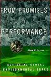 From Promises to Performance : Achieving Global Environmental Goals, Bryner, Gary C., 0393971724