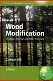 Wood Modification : Chemical, Thermal and Other Processes, Hill, Callum A. S., 0470021721