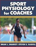 Sport Physiology for Coaches, Brian Sharkey and Steven E. Gaskill, 0736051724