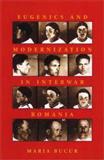 Eugenics and Modernization in Interwar Romania, Bucur, Maria, 0822941724