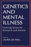Genetics and Mental Illness : Evolving Issues for Research and Society, , 1489901728