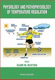 Physiology and Pathophysiology of Temperature Regulation, Clark M. Blatteis, 9810231725