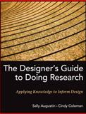 The Designer's Guide to Doing Research : Applying Knowledge to Inform Design, Augustin, Sally and Coleman, Cindy, 0470601736