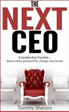 The Next CEO : A Leadership Parable... about Values, Perspective, Change, and Success, Dr. Tommy Shavers, 0989941736