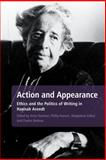 Action and Appearance : Ethics and the Politics of Writing in Hannah Arendt, Yeatman, Anna and Barbour, Charles, 144110173X
