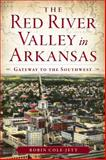 The Red River Valley in Arkansas, Robin Cole-Jett, 1626191735
