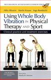 Using Whole Body Vibration in Physical Therapy and Sport : Clinical Practice and Treatment Exercises, Albasini, Alfio and Krause, Martin, 0702031739