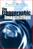 The Ethographic Imagination, Willis, Paul, 0745601731
