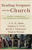 Reading Scripture with the Church : Toward a Hermeneutic for Theological Interpretation, Fowl, Stephen E. and Vanhoozer, Kevin J., 0801031737