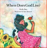Where Does God Live?, Holly Bea, 0915811731