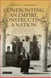 Confronting an Empire, Constructing a Nation : Arab Nationalists and Popular Politics in Mandate Palestine, Matthews, Weldon C., 1845111737