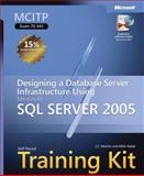 Designing a Database Server Infrastructure Using Microsoft SQL Server 2005 Kit, Hotek, Mike and Mackin, J. C., 073562173X