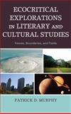 Ecocritical Explorations in Literary and Cultural Studies : Fences, Boundaries, and Fields, Murphy, Patrick D., 0739131737