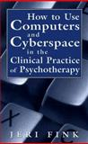 How to Use Computers and Cyberspace in the Clinical Practice of Psychotherapy, Jeri Fink, 0765701731