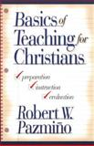 Basics of Teaching for Christians, Robert W. Pazmiño, 0801021731