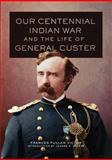 Our Centennial Indian War and the Life of General Custer, Victor, Frances Fuller, 0806141735