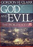 God and Evil : The Problem Solved, Clark, Gordon H., 0940931737