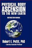 Physical Body Ascension to the New Earth, Robert E. Pettit, 145023173X
