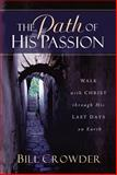The Path of His Passion, Bill Crowder, 1572931736