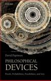 Philosophical Devices : Proofs, Probabilities, Possibilities, and Sets, Papineau, David, 0199651736
