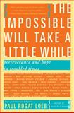 The Impossible Will Take a Little While, Paul Loeb, 0465031730