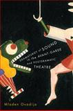Dramaturgy of Sound in the Avant-Garde and Postdramatic Theatre, Ovadija, Mladen, 077354173X