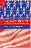 Makeover Nation : The United States of Reinvention, Miller, Toby, 0814291732