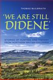 'We Are Still Didene' : Stories of Hunting and History from Northern British Columbia, McIlwraith, Thomas, 1442611731