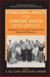 Mobilizing Adults for Positive Youth Development : Strategies for Closing the Gap Between Beliefs and Behaviors, , 0387291733