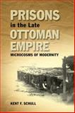 Prisons in the Late Ottoman Empire : Microcosms of Modernity, Schull, Kent, 0748641734