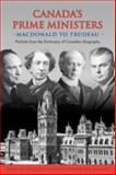 Canada's Prime Ministers : MacDonald to Trudeau - Portraits from the Dictionary of Canadian Biography, , 0802091733