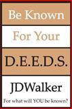 Be Known for Your D. E. E. D. S., J. D. Walker, 1482061732