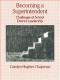 Becoming a Superintendent : Challenges of School District Leadership, Chapman, Carolyn H., 0133981738