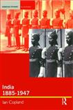 India 1885-1947 : The Unmaking of an Empire, Copland, Ian, 0582381738