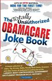 The Totally Unauthorized Obamacare Joke Book, Tim Barry, 0966741730
