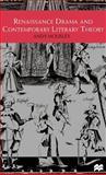 Renaissance Drama and Contemporary Literary Theory 9780312231736