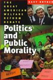 Politics and Public Morality : The Great Welfare Reform Debate, Bryner, Gary C., 0393971732