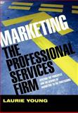 Marketing the Professional Services Firm : Applying the Principles and the Science of Marketing to the Professions, Young, Laurie, 0470011734