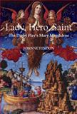 Lady, Hero,Saint - The Digby Play's Mary Magdalene, Joanne Findon, 0888441738