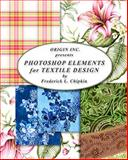 Adobe Photoshop Elements for Textile Design : How to create textile designs using Photoshop Elements, Frederick L Chipkin, 0972731733
