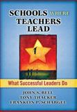 Schools Where Teachers Lead : What Successful Leaders Do, Bell, John S. and Thacker, Tony, 1596671734