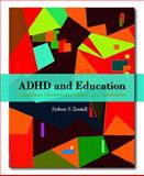 ADHD and Education : Foundations, Characteristics, Methods, and Collaboration, Zentall, Sydney S., 0130981737