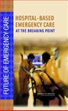Hospital-Based Emergency Care : At the Breaking Point, , 0309101735