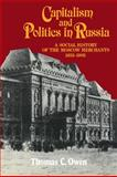Capitalism and Politics in Russia : A Social History of the Moscow Merchants, 1855-1905, Owen, Thomas C., 0521101735