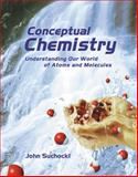 Conceptual Chemistry : Understanding Our World of Atoms and Molecules, Suchocki, John, 0805331735