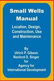 Small Wells Manual, Ulric P. Gibson and Rexford D. Singer, 0894991736