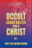 Occult Grand Master Now in Christ, Prof. Iyke Nathan Uzorma, 1479771732